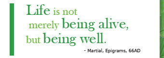 life is not merely being alive, but being well. Martial Epigrams, 66AD